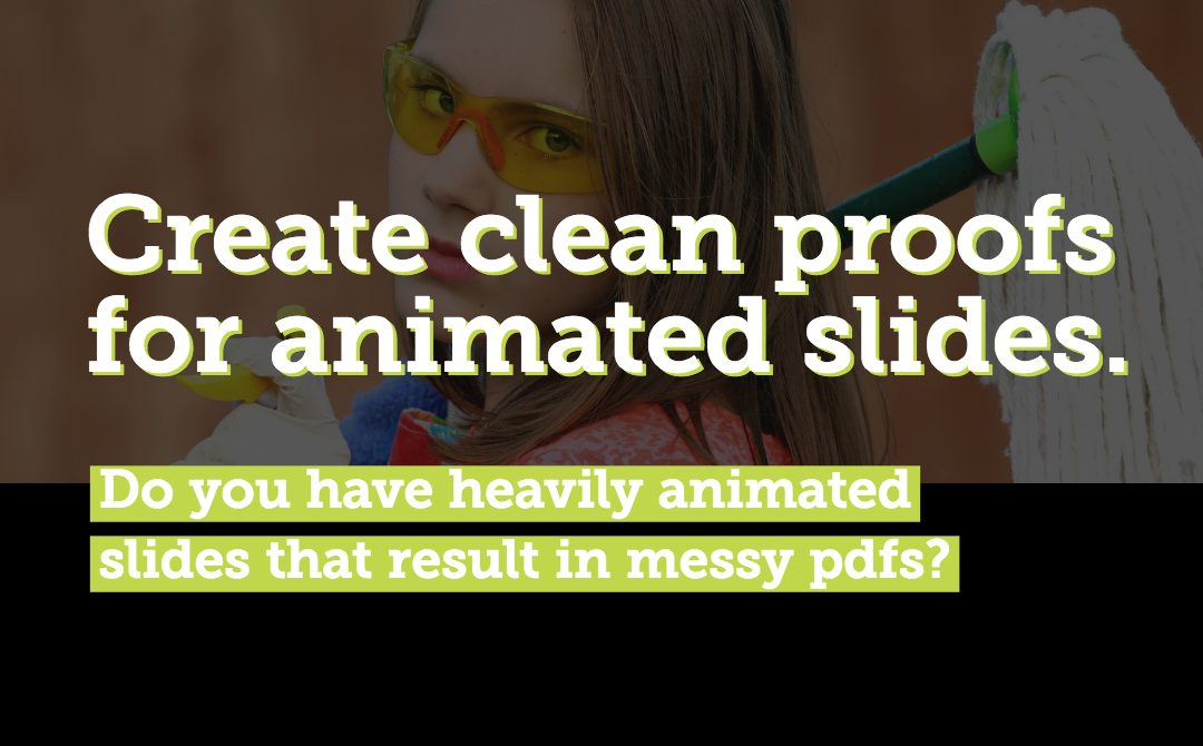 Making clean proofs of slides with complex animations